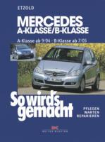 Mercedes A-Klasse / B-Klasse, A-Klasse 9/04-4/12 - B-Klasse 7/05-6/11, So wird's gemacht - Band 140
