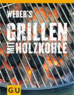 Weber Grillbuch Webers Grillen mit Holzkohle